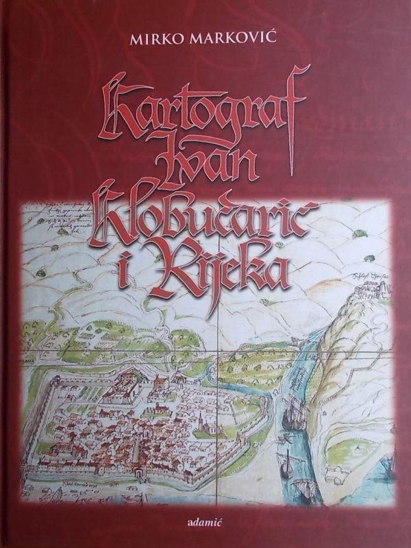 Marković: Kartograf Ivan Klobučarić i Rijeka