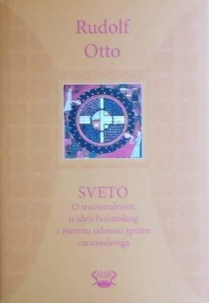 Otto: Sveto: o iracionalnom u ideji božanskoga i njezinu odnosu spram racionalnoga