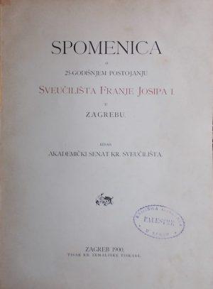 Spomenica o 25-godišnjem postojanju Sveučilišta Franje Josipa I. u Zagrebu