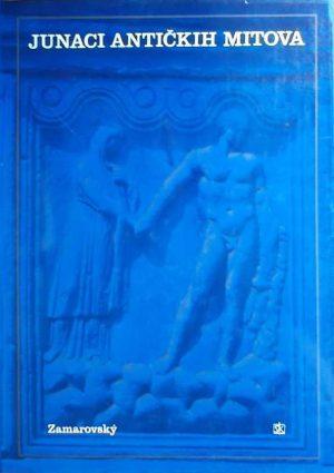Zamarovsky: Junaci antičkih mitova