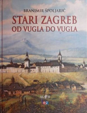 Špoljarić: Stari Zagreb od vugla do vugla