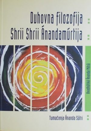 Ananda Mitra-Duhovna filozofija Shrii Shrii Anandamurtija