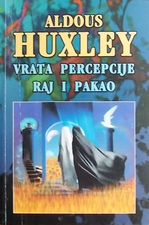 Huxley: Vrata percepcije / Raj i pakao