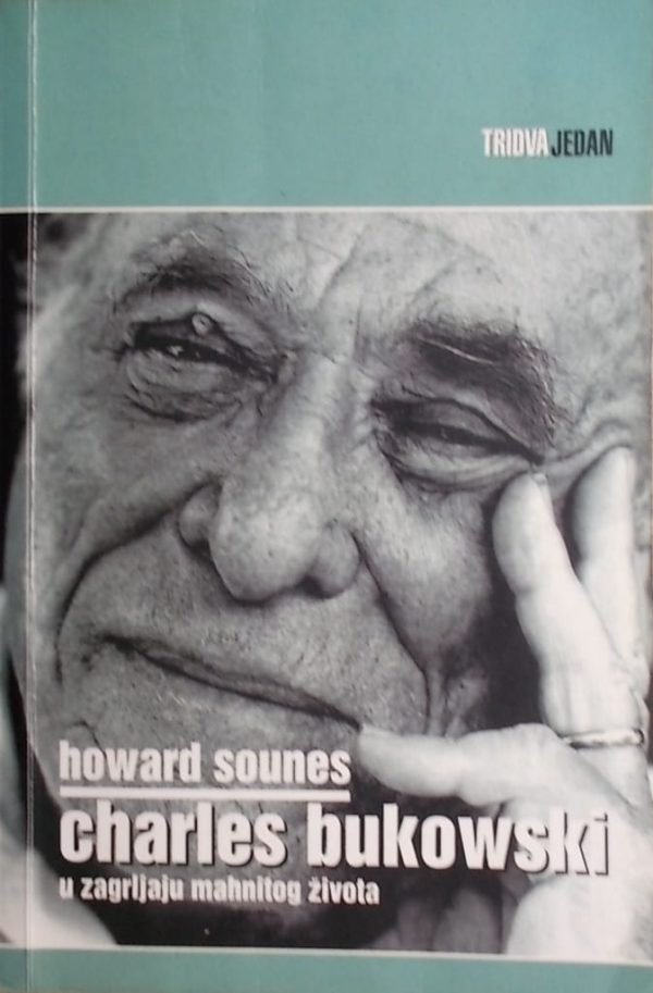 Sounes: Charles Bukowski: u zagrljaju mahnitog života