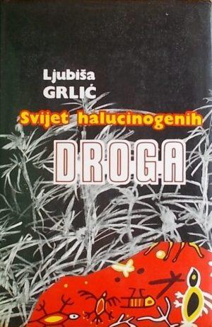 Grlić: Svijet halucinogenih droga