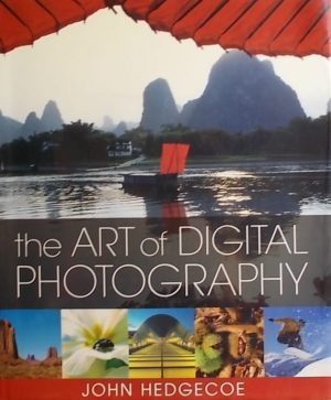 Hedgecoe: The Art of Digital Photography