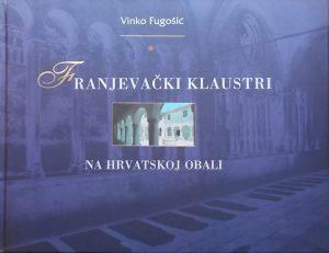 Fugošić: Franjevački klaustri na hrvatskoj obali