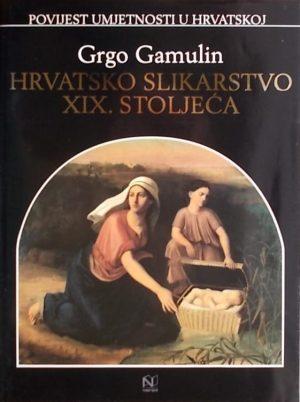 Gamulin: Hrvatsko slikarstvo XIX. stoljeća
