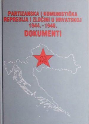 Partizanska i komunistička represija i zločini u Hrvatskoj 1944.-1946.: Dokumenti