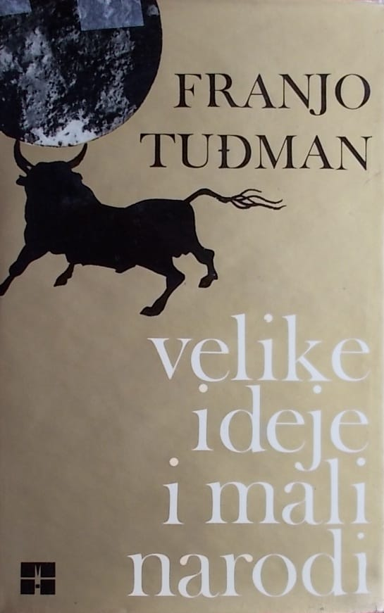 Tuđman-Velike ideje i mali narodi