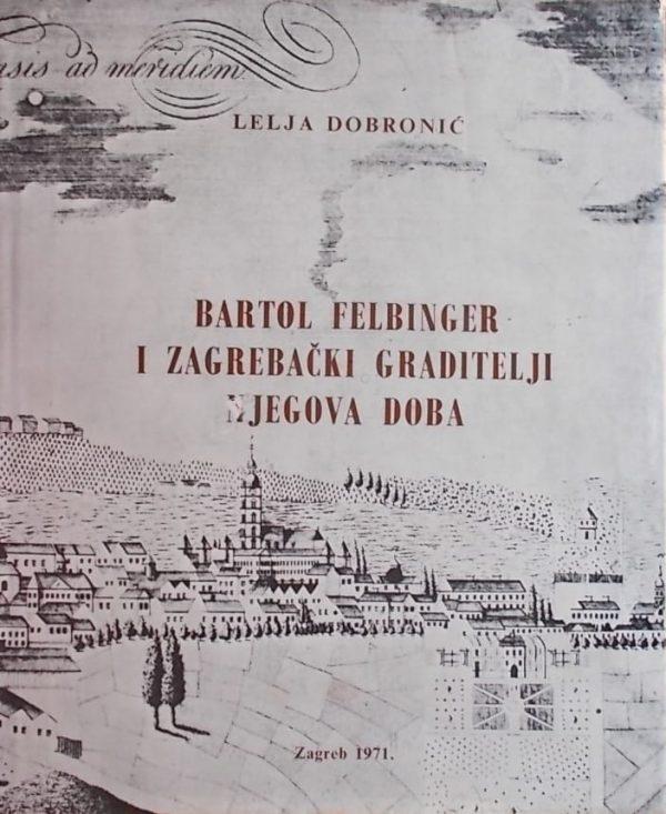 Dobronić-Bartol Felbinger i Zagrebački graditelji njegova doba