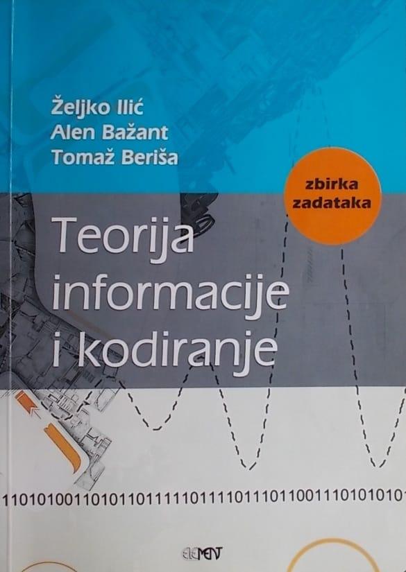 Ilić, Bažant, Beriša: Teorija informacije i kodiranje: zbirka zadataka