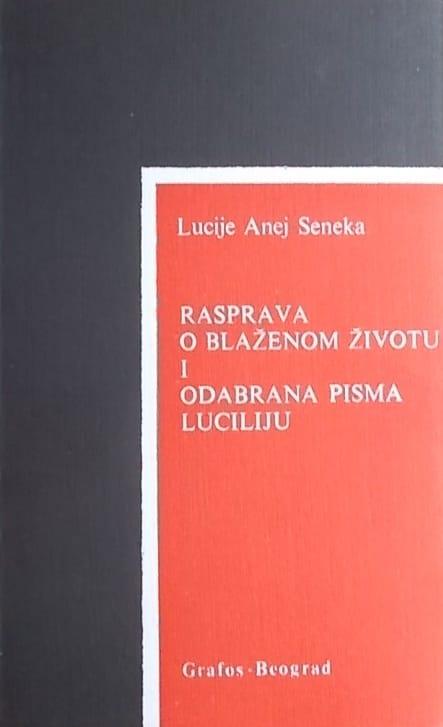 Seneka: Rasprava o blaženom životu i odabrana pisma Luciliju