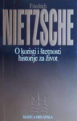 Nietzsche: O koristi i štetnosti historije za život