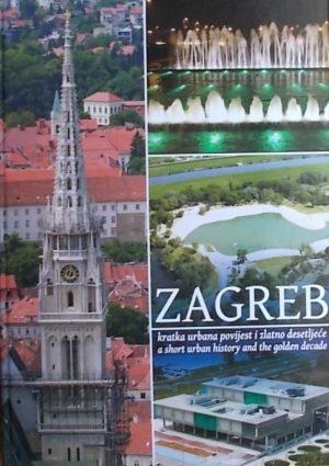 Zagreb: kratka urbana povijest i zlatno desetljeće