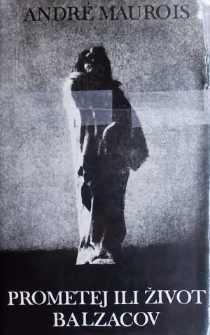 Maurois: Prometej ili život Balzacov