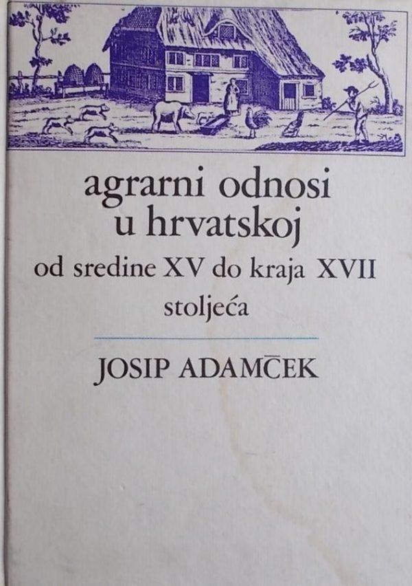 Adamček: Agrarni odnosi u Hrvatskoj od sredine XV do kraja XVII stoljeća