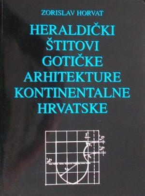 Horvat: Heraldički štitovi gotičke arhitekture kontinentalne Hrvatske