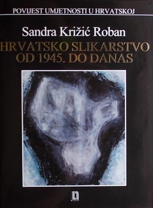 Križić Roban: Hrvatsko slikarstvo od 1945. do danas