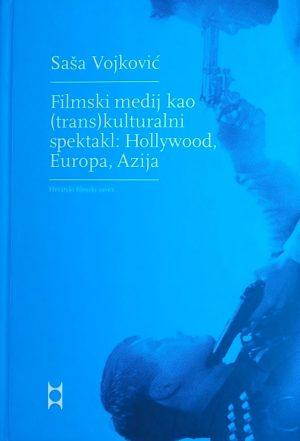 Vojković: Filmski medij kao (trans)kulturalni spektakl: Hollywood, Europa, Azija