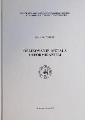 Grizelj: Oblikovanje metala deformiranjem