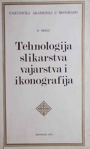 Brkić-Tehnologija slikarstva vajarstva i ikonografija