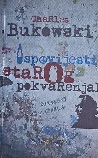 Bukowski-Ispovijesti starog pokvarenjaka