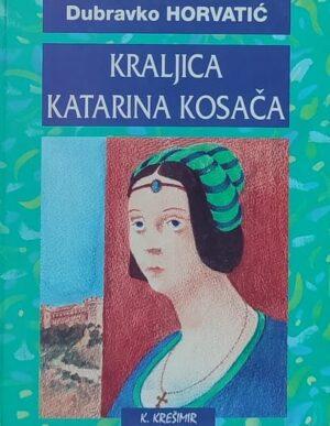 Horvatić: Kraljica Katarina Kosača
